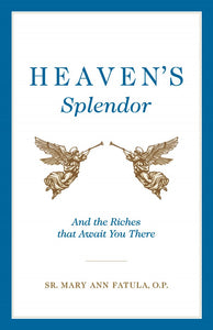 HEAVEN'S SPLENDOR - AND THE RICHES THAT AWAIT YOU THERE
