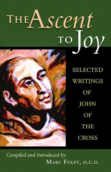 ASCENT TO JOY: SELECTED WRITINGS OF JOHN OF THE CROSS