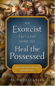 AN EXORCIST EXPLAINS HOW TO HEAL THE POSSESSED