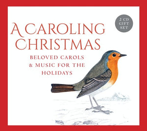 A CAROLING CHRISTMAS - BELOVED CAROLS & MUSIC FOR THE HOLIDAYS