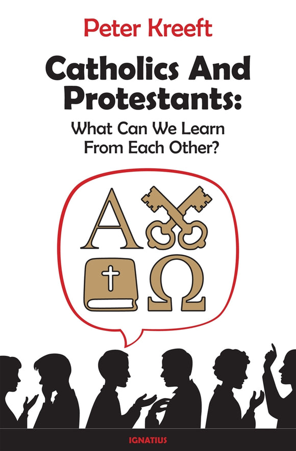 CATHOLICS & PROTESTANTS: What Can We Learn from Each Other