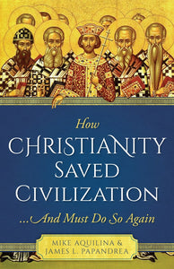 HOW CHRISTIANITY SAVED CIVILIZATION