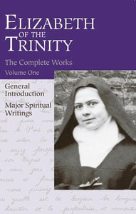 ELIZABETH OF TRINITY COMPLETE WORKS VOLUME 1