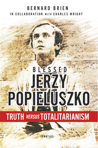 BLESSED JERZY POPIELUSZKO: TRUTH VS TOTALITARIANISM
