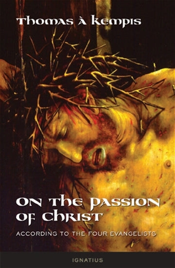 ON the PASSION OF CHRIST: According to the Four Evangelists