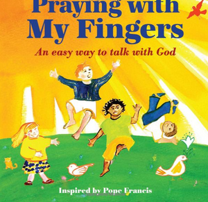 PRAYING WITH MY FINGERS AN EASY WAY TO TALK WITH GOD