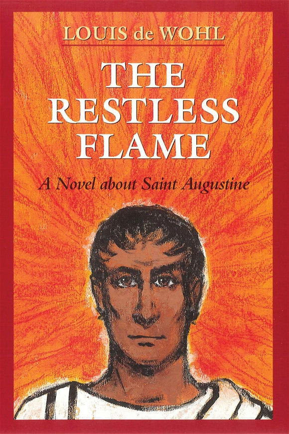 THE RESTLESS FLAME: ST AUGUSTINE - A NOVEL
