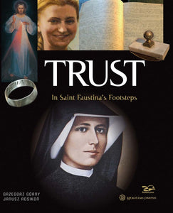 TRUST: IN SAINT FAUSTINA'S FOOTSTEPS