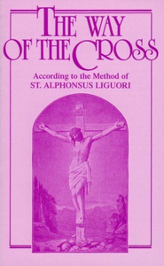 THE WAY OF THE CROSS-ACCORDING TO THE METHOD ST ALPHONSUS LIGUORI