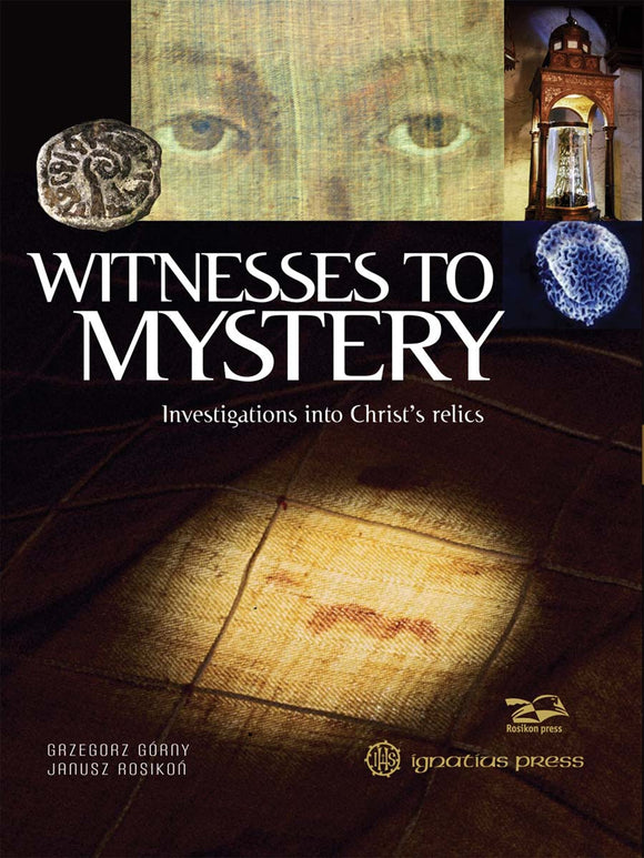 WITNESS TO MYSTERY: INVESTIGATIONS INTO CHRIST'S RELICS