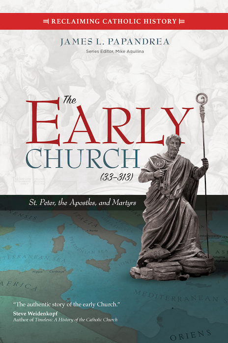 THE EARLY CHURCH (33-313): ST PETER, THE APOSTLES, AND THE MARTYRS