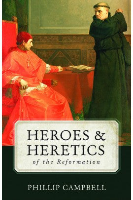 HEROES AND HERETICS OF REFORMATION