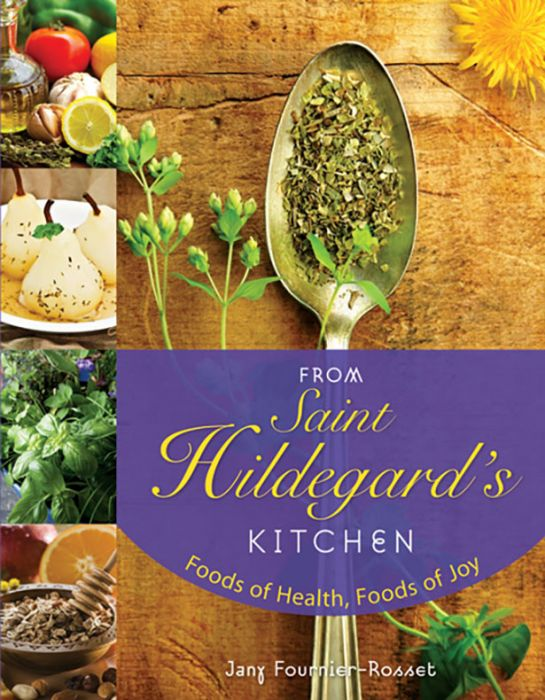 FROM SAINT HILDAGARD'S KITCHEN - FOODS OF HEALTH, FOODS OF JOY