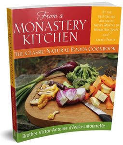 FROM MONASTERY KITCHEN: THE CLASSIC NATURAL FOODS COOKBOOK