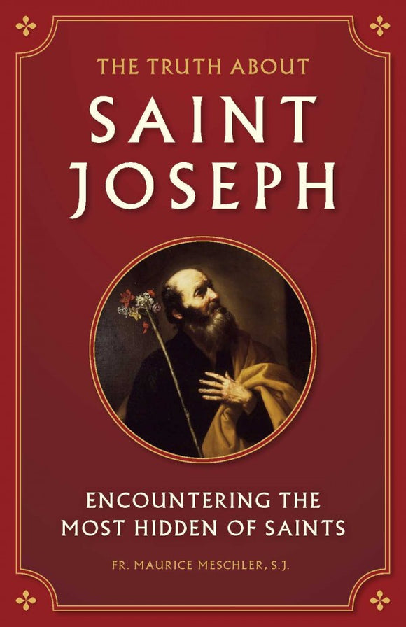THE TRUTH ABOUT SAINT JOSEPH: Encountering the most hidden of Saints