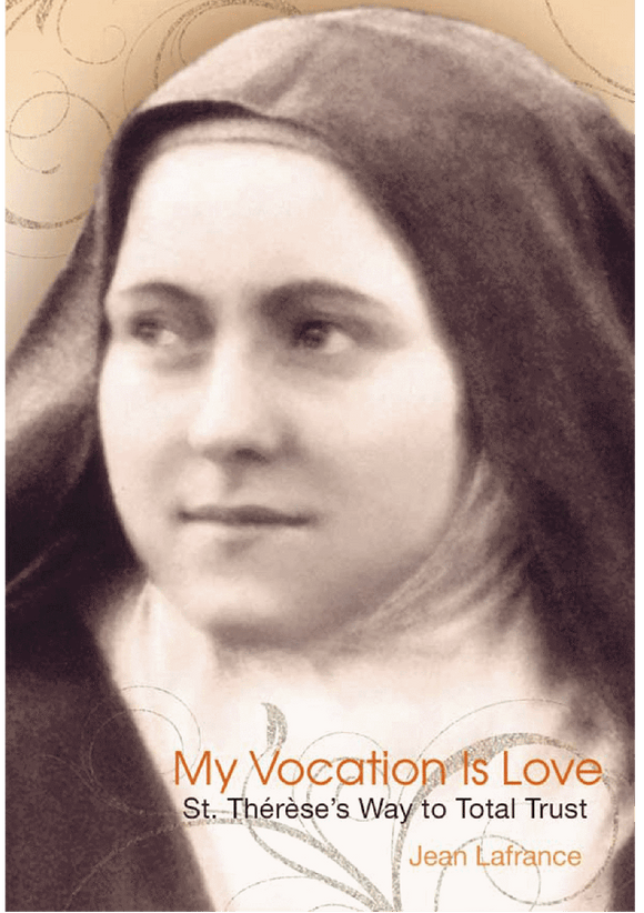 MY VOCATION IS LOVE: ST. THERESE'S WAY TO TOTAL TRUST