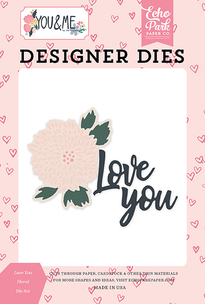 Echo Park Designer Dies - You & Me - Love You Floral Die Set