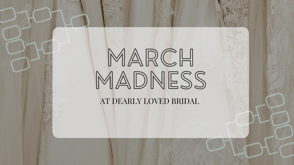 March Madness at Dearly Loved Bridal