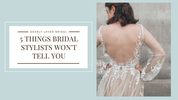 What Our Bridal Stylist Won't Tell You