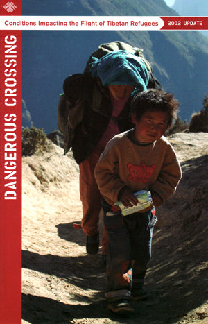Dangerous Crossing: 2002 Update Conditions Impacting the Flight of Tibetan Refugees