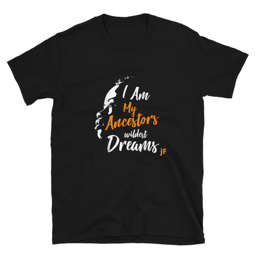 JF I Am My Ancestors Wildest Dreams T-Shirt