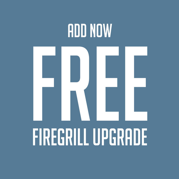 Special Offer - FREE Firegrill Upgrade