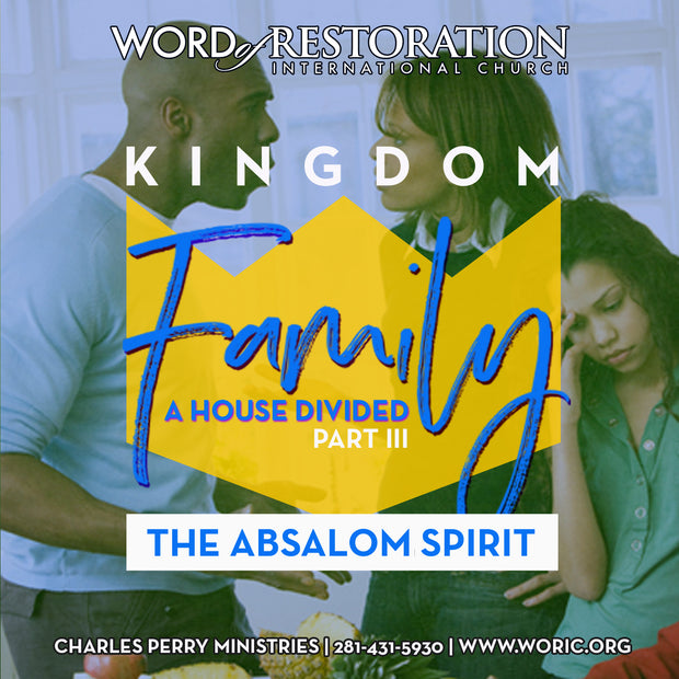 Kingdom Family Vol. II, Part III: A House Divided-The Absalom Spirit