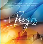 Word of Restoration International and The Generation Holy Nation High School Ministry Choir Presents: He Reigns