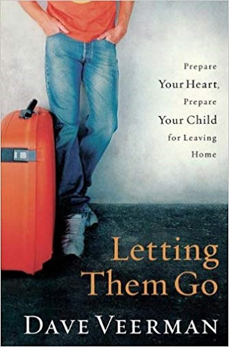 Letting Them Go - Prepare your Heart, Prepare Your Child for Leaving Home