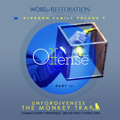 Kingdom Family Vol. V, Part II: The Spirit of Offense-Unforgiveness The Monkey Trap