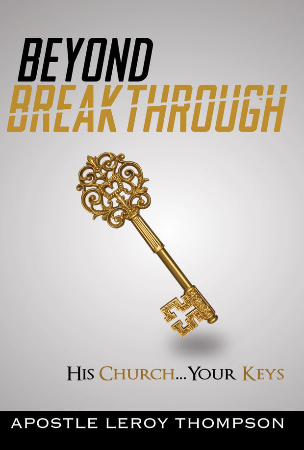 Beyond Breakthrough: His Church Your Keys