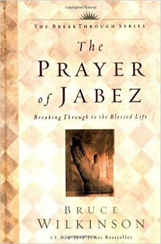 The Prayer of Jabez: Break Through to the Blessed Life