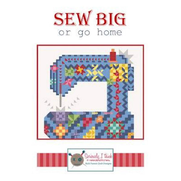 Kelli Fannin Sew Big or Go Home Quilt Pattern - ineedfabric.com