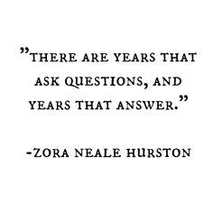 Quotes by women | There are years that ask questions, and years that answer | Zora Neale Hurston
