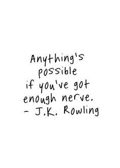 Quotes by women | Anything's possible if you've got enough nerve | J.K. Rowling