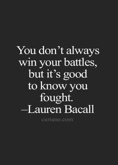 Quotes by women | You don't always win your battles but it's good to know you fought | Lauren Bacall