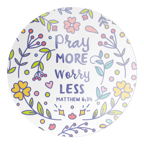 Pray More Worry Less, Matthew 6:34 - Circle Sticker