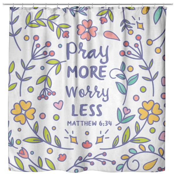 Pray More Worry Less, Matthew 6:34 - Shower Curtain