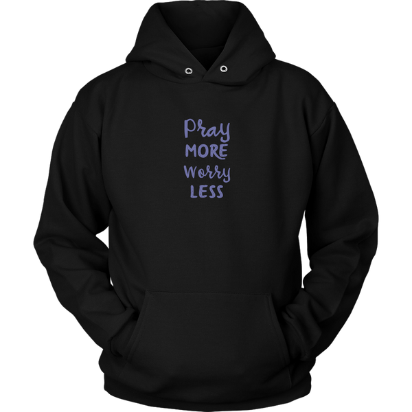 Pray More Worry Less [Just The Words] - Hoodie