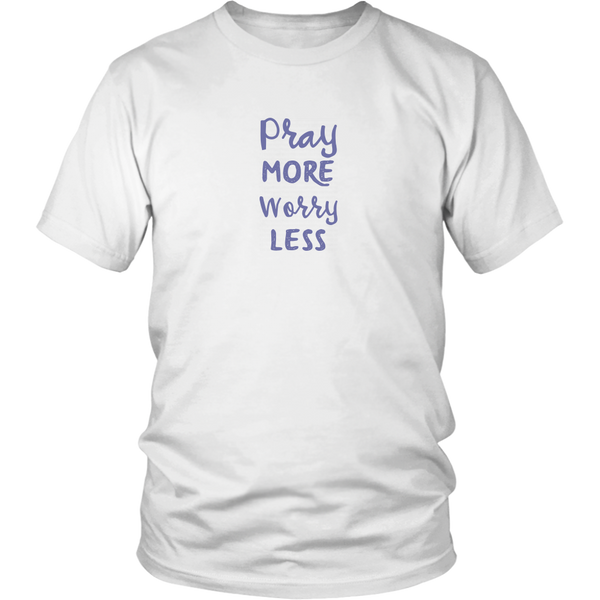 Pray More Worry Less [Just The Words] - District Shirt