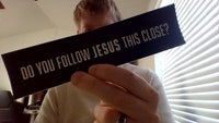 Black & Bold Do You Follow Jesus This Close Bumper Sticker