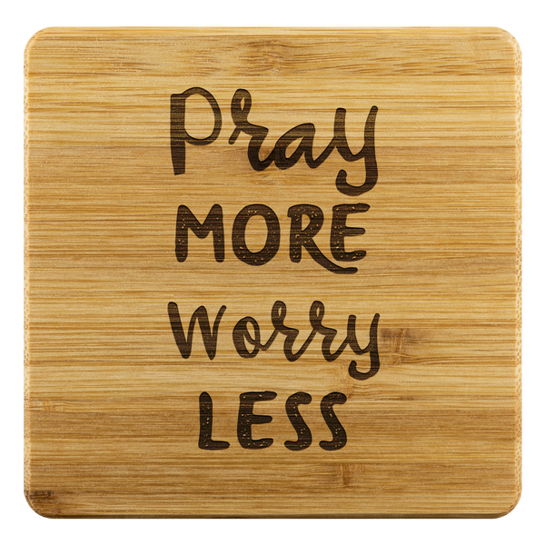 Pray More Worry Less - Bamboo Coasters