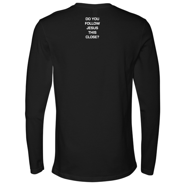 Do You Follow Jesus This Close? - Next Level Long Sleeve
