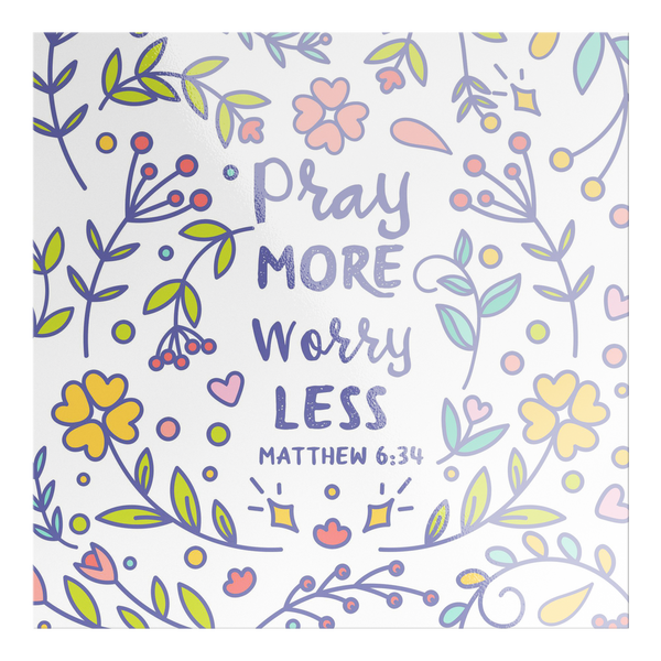 Pray More Worry Less, Matthew 6:34 - Square Sticker