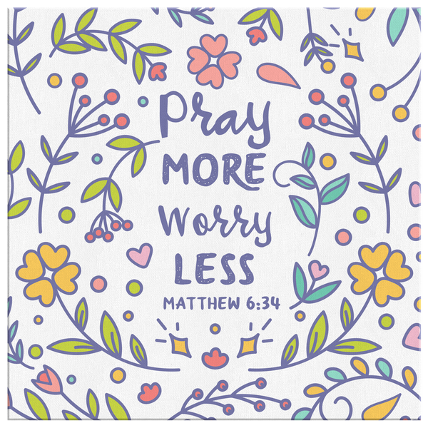 Pray More Worry Less, Matthew 6:34 - Square Gallery Canvas Wrap