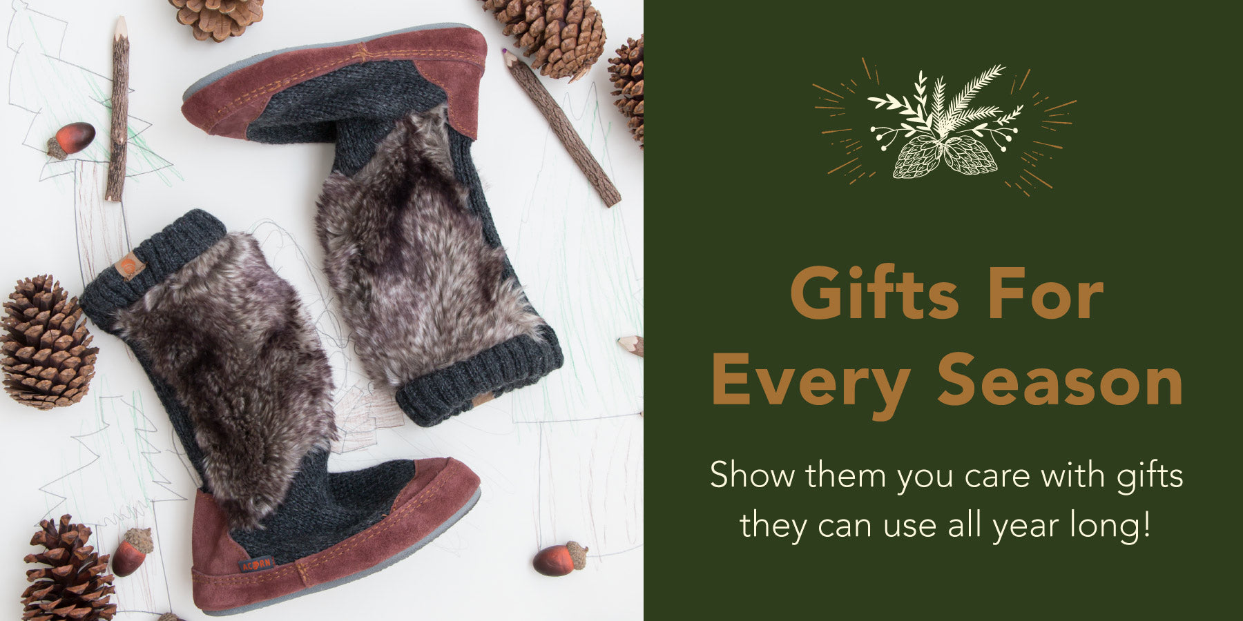 """Gifts for Every Season : Show them you care with gifts they can use all year long!"" on an image with a green background and gold pinecone illustration. Sitting on the background is an image of the kids slouch boot flatlay with pinecones and twig pencils"
