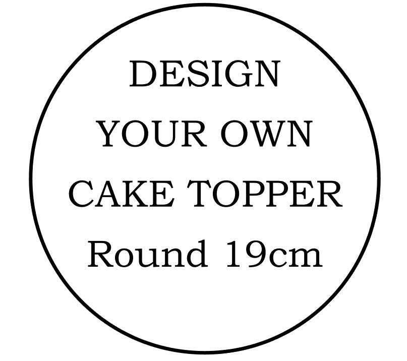 Design Your Own Cake Topper 19cm Round