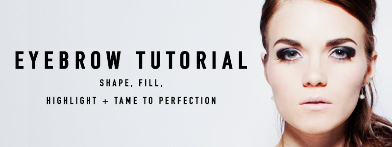 Eyebrow Tutorial: How To Shape, Fill, Highlight and Tame