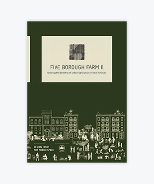 Five Borough Farm II: Growing the Benefits of Urban Agriculture in New York City (PDF)