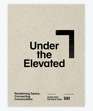 Under the Elevated: Reclaiming Space, Connecting Communities (PDF)